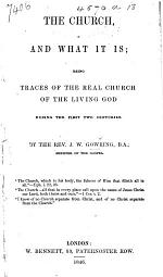 The Church and what it Is; Being Traces of the Real Church of the Living God During the First Two Centuries