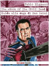 The eBook of The (Evil) Dead: Guida alla saga di Sam Raimi