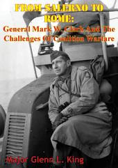 From Salerno To Rome: General Mark W. Clark And The Challenges Of Coalition Warfare