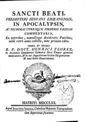 Sancti Beati presbyteri hispani Liebanensis in Apocalypsin ac plurimas utriusque foederis paginas commentaria...