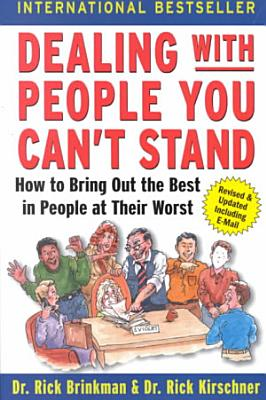 Dealing with People You Can t Stand  How to Bring Out the Best in People at Their Worst PDF