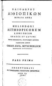 Heliodori Aetiopicorum libri decem graece et latine textum recognovit, selectamque lectionis varietatem adjecit Chr. C. Mitscherlich ...