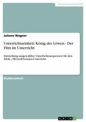 Unterrichtseinheit: König der Löwen - Der Film im Unterricht: Darstellung ausgewählter Unterrichtssequenzen für den Ethik- / Werte&Normen-Unterricht