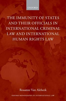 The Immunity of States and Their Officials in International Criminal Law and International Human Rights Law PDF