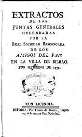 Extractos de las juntas generales celebradas por la Real-Sociedad Bascongada de los amigos del pais en la villa de Bilbao por Setiembre de 1772