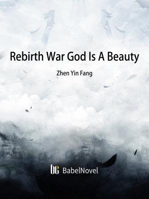 Rebirth  War God Is A Beauty