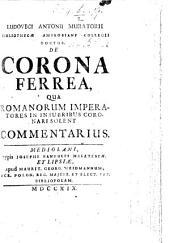 L. A. Muratori ... de Corona Ferrea, qua Romanorum Imperatores in Insubribus coronari solent commentarius