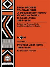 From Protest to Challenge, Vol. 1: A Documentary History of African Politics in South Africa, 1882-1964: Protest and Hope, 1882-1934