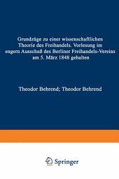 Grundzäge zu einer Wissenschaftlichen Theorie des Freihandels: Borlesung im engern Uusschß des Berliner Ferihandels-Vereins am 5. März 1848 gehalten