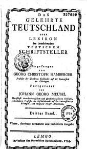 Das Gelehrte Teutschland oder Lexikon der jetztlebenden Teutschen Schriftsteller. Angefangen von Georg Christoph Hamberger... fortgesetzt von Johann Georg Meusel...