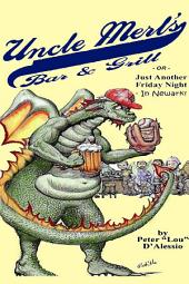 Uncle Merl's Bar & Grill: Or, Just Another Friday Night... in Newark!