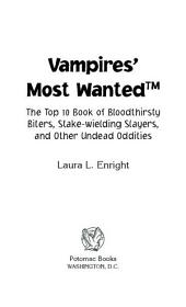 Vampires' Most Wanted: The Top 10 Book of Bloodthirsty Biters, Stake-wielding Slayers, and Other Undead Oddities