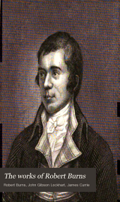 The Works of Robert Burns: Containing His Life