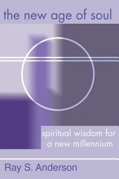The New Age of Soul: Spiritual Wisdom for a New Millennium