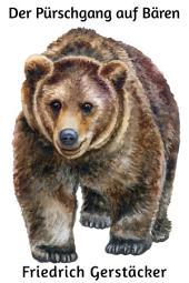 Der Pürschgang auf Bären: Erzählung