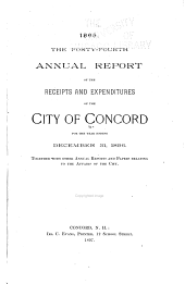 Annual Report of the Receipts and Expenditures of the City of Concord ... Together with Other Annual Reports and Papers Relating to the Affairs of the City: Volume 44