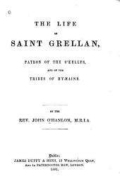 The Life of Saint Grellan, Patron of the O'Kellys and of the Tribes of Hy-Maine