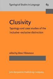 Clusivity: Typology and case studies of the inclusive–exclusive distinction