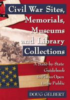 Civil War Sites  Memorials  Museums and Library Collections PDF