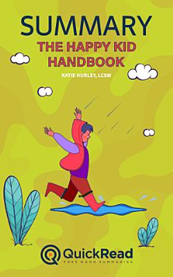 The Happy Kid Handbook by Katie Hurley  LCSW  Summary
