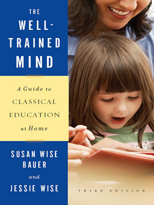 The Well Trained Mind  A Guide to Classical Education at Home  Third Edition  PDF