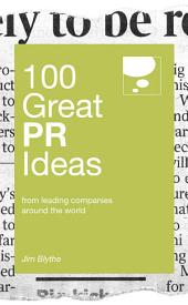 100 Great PR Ideas: From leading companies around the world