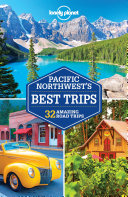 Lonely Planet Pacific Northwest's Best Trips