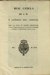 Real cedula de S.M. y señores del Consejo por la cual se manda observar el nuevo Reglamento general de Escuelas de Latinidad y Colegios de Humanidades, inserto en ella