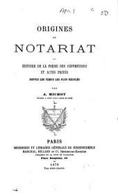 Origines du notariat, ou Histoire de la forme des conventions et actes privés depuis les temps les plus reculés: Volume2