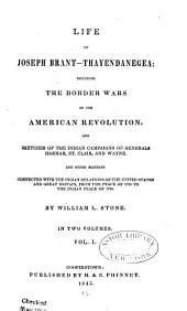 Life of Joseph Brant--Thayendanegea: Including the Border Wars of the American Revolution, and Sketches of the Indian Campaigns of Generals Harmar, St. Clair, and Wayne. And Other Matters Connected with the Indian Relations of the United States and Great Britain, from the Peace of 1783 to the Indian Peace of 1795, Volume 1