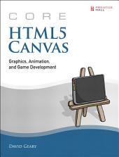 Core HTML5 Canvas: Graphics, Animation, and Game Development