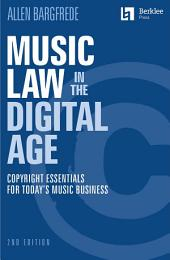 Music Law in the Digital Age: Copyright Essentials for Today's Music Business, Edition 2