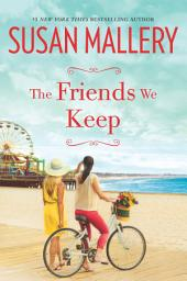 The Friends We Keep: A Novel