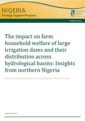 The impact on farm household welfare of large irrigation dams and their distribution across hydrological basins: Insights from northern Nigeria