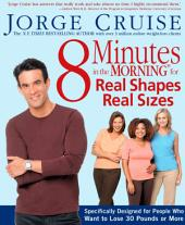 8 Minutes in the Morning for Real Shapes, Real Sizes: Specifically Designed for People Who Want to Lose 30 Pounds or More