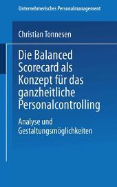 Die Balanced Scorecard als Konzept für das ganzheitliche Personalcontrolling: Analyse und Gestaltungsmöglichkeiten