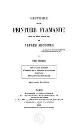 Histoire de la peinture flamande depuis ses débuts jusqu'en 1864: Volume1