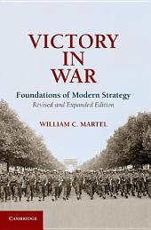 Victory in War: Foundations of Modern Strategy, Edition 2