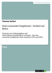 freies eisenacher burgtheater - Freiheit auf Raten: Zwischen der Selbständigkeit und Nicht-Selbstverständlichkeit von Kunst - Das freie eisenacher burgtheater (feb) zwischen 1993 und 2005.