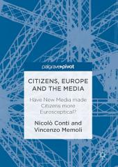 Citizens, Europe and the Media: Have New Media made Citizens more Eurosceptical?