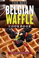 The Best Belgian Waffle Cookbook Book