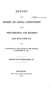 Report of the Engineer and General Superintendent of the Phila. & Reading R.R. Co: With a Statement of ... Affairs of ... Company, to Dec. 1, 1842