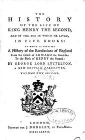 The History of the Life of King Henry the Second: And the Age in which He Lived, in Five Books: to which is Prefixed a History of the Revolutions of England from the Death of Edward the Confessor to the Birth of Henry the Second...