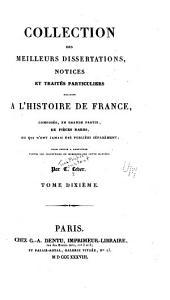 Collection des meilleurs dissertations: notices et traités particuliers relatifs à l'histoire de France, composée, en grande partie, de pièces rares, ou qui n'ont jamais été pub. séparément; pour servir à compléter toutes les collections de mémoires sur cette matière, Volume10