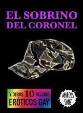 El sobrino del coronel: Y otros 10 relatos eróticos gay