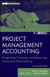 Project Management Accounting: Budgeting, Tracking, and Reporting Costs and Profitability, Edition 2