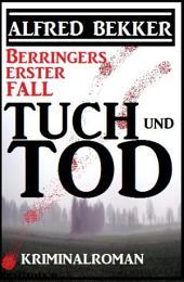 Berrringers erster Fall - Tuch und Tod: Kriminalroman mit den Tatorten Düsseldorf und Krefeld