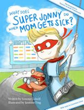 What Does Super Jonny Do When Mom Gets Sick? (US version): An empowering tale