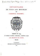 Inventaire de tous les meubles du Cardinal Mazarin: Dressé en 1653, et. pub. d'après l'original, conservé dans les archives de Condé