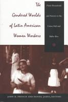 The Gendered Worlds of Latin American Women Workers PDF